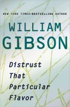 Distrust That Particular Flavor, by William Gibson